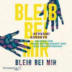 Bleib bei mir von Adebayo,  Ayobami, Hummitzsch,  Maria, Mittelstaedt,  Tessa, von Pufendorf,  Max