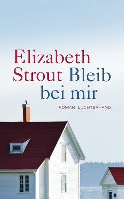 Bleib bei mir von Roth,  Sabine, Strout,  Elizabeth