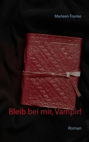 Bleib bei mir, Vampir! von Franke,  Marleen