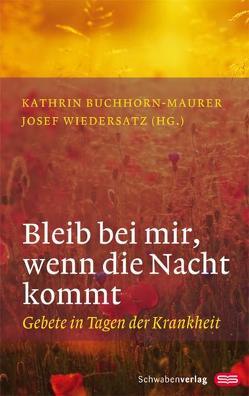 Bleib bei mir, wenn die Nacht kommt von Buchhorn-Maurer,  Kathrin, Wiedersatz,  Josef