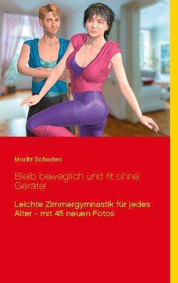 Bleib beweglich und fit ohne Geräte! von Schreber,  Moritz, Sedlacek,  Klaus-Dieter