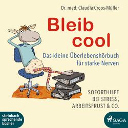 Bleib cool – Das kleine Überlebenshörbuch für starke Nerven von Croos-Müller,  Dr. Claudia, Manstein,  Melanie