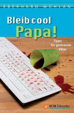 Bleib cool, Papa von Mühlan,  Eberhard