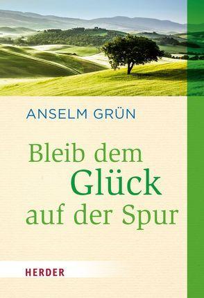 Bleib dem Glück auf der Spur von Grün,  Anselm, Walter,  Rudolf