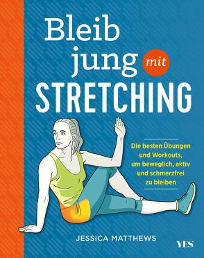 Bleib jung mit Stretching von Matthews,  Jessica