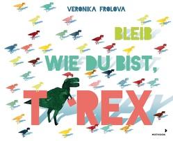 Bleib wie du bist, T-Rex von Frolova,  Veronika, Häußler,  Sonja