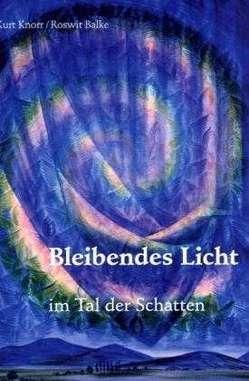 Bleibendes Licht im Tal der Schatten von Balke,  Roswit, Knorr,  Kurt