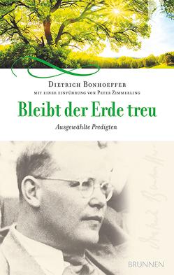 Bleibt der Erde treu von Bonhoeffer,  Dietrich, Zimmerling,  Peter