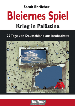 Bleiernes Spiel – Krieg in Palästina von Ehrlicher,  Sarah