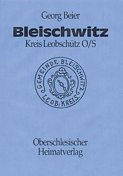 Bleischwitz/Kreis Leobschütz in Oberschlesien Chronik. Band II von Beier,  Georg