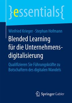 Blended Learning für die Unternehmensdigitalisierung von Hofmann,  Stephan, Krieger,  Winfried