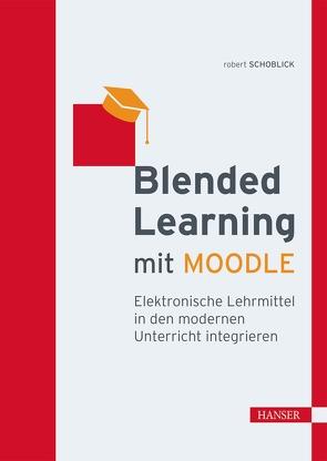 Blended Learning mit MOODLE von Schoblick,  Robert