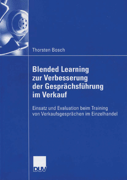 Blended Learning zur Verbesserung der Gesprächsführung im Verkauf von Bosch,  Thorsten, Mandl,  Prof. Dr. Heinz