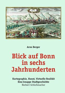 Blick auf Bonn in sechs Jahrhunderten von Berger,  Arno, Klein,  Heijo, Schlossmacher,  Norbert