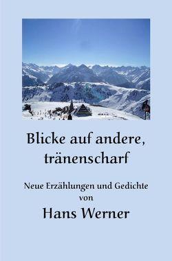 Blicke auf andere, tränenscharf von Werner,  Hans