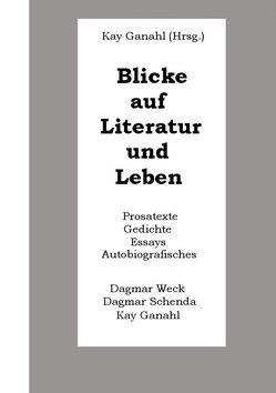 Blicke auf Literatur und Leben von Ganahl,  Kay, Schenda,  Dagmar, Weck,  Dagmar