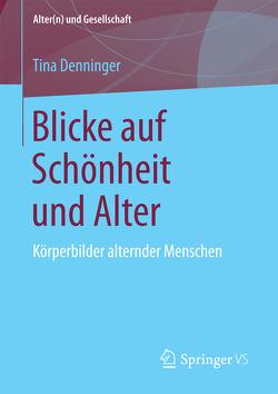 Blicke auf Schönheit und Alter von Denninger,  Tina