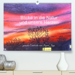 Blicke in die Natur und unsere Herzen (Premium, hochwertiger DIN A2 Wandkalender 2020, Kunstdruck in Hochglanz) von Jopp,  Ingrid