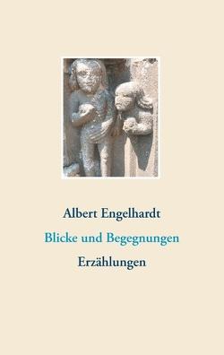 Blicke und Begegnungen von Engelhardt,  Albert
