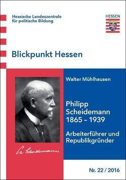Blickpunkt Hessen / Philipp Scheidemann 1865-1939 von Mühlhausen,  Walter