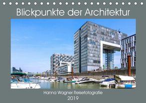 Blickpunkte der Architektur (Tischkalender 2019 DIN A5 quer) von Wagner,  Hanna