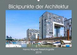 Blickpunkte der Architektur (Wandkalender 2019 DIN A2 quer) von Wagner,  Hanna