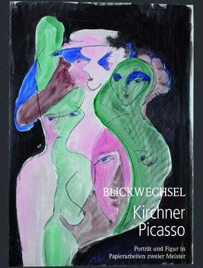 Blickwechsel Kirchner-Picasso.Porträt und Figur in Papierarbeiten zweier Meister von Schad,  Brigitte