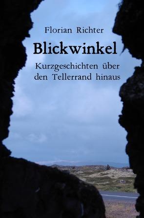 Blickwinkel – Kurzgeschichten über den Tellerrand hinaus von Richter,  Florian