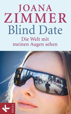 Blind Date – Die Welt mit meinen Augen sehen von Zimmer,  Joana