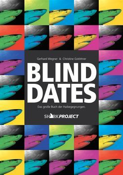 Blind Dates von Gstöttner,  Christine, SHARKPROJECT International e.V., Wegner,  Gerhard