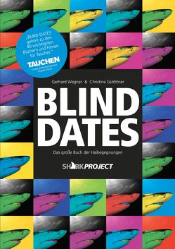 Blind Dates von Gstöttner,  Christine, Sharkproject, Wegner,  Gerhard