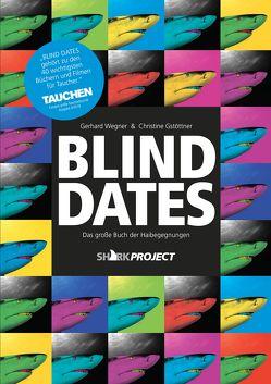 Blind Dates von Gstöttner,  Christine, Sharkproject, Wegner,  Gerhard
