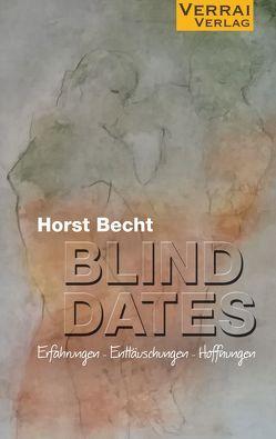 Blind Dates – Erfahrungen – Enttäuschungen – Hoffnungen von Becht,  Horst