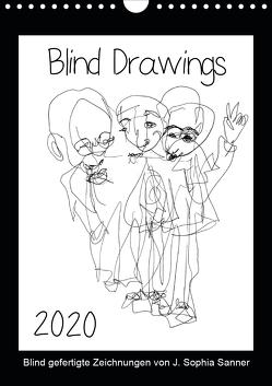 Blind Drawings – blind gefertigte Zeichnungen von Künstlerin J. Sophia Sanner (Wandkalender 2020 DIN A4 hoch) von Sophia Sanner,  J.