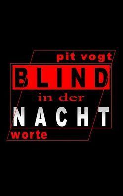 Blind in der Nacht von Vogt,  Pit