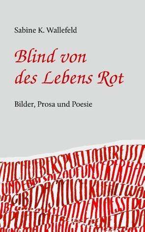 Blind von des Lebens Rot von Wallefeld,  Sabine Katharina