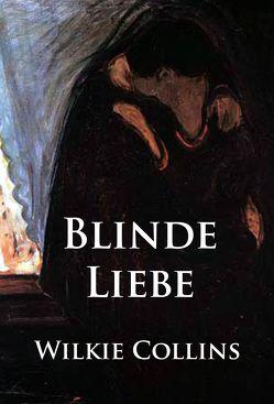 Blinde Liebe von Collins,  Wilkie