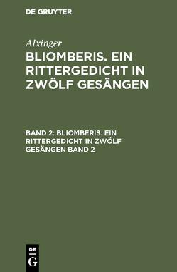 Alxinger: Bliomberis. Ein Rittergedicht in zwölf Gesängen / Alxinger: Bliomberis. Ein Rittergedicht in zwölf Gesängen. Band 2 von Alxinger