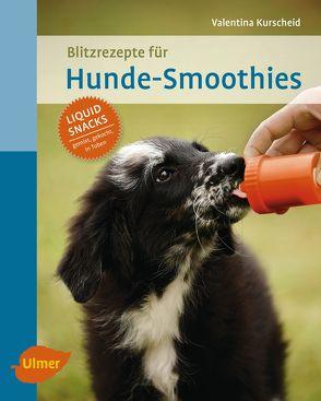 Blitzrezepte für Hunde-Smoothies von Kurscheid,  Valentina