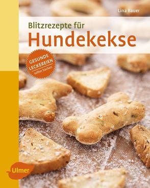 Blitzrezepte für Hundekekse von Bauer,  Lina