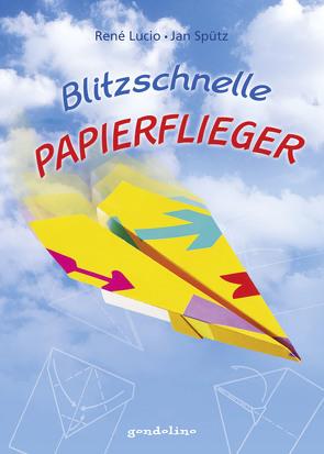 Blitzschnelle Papierflieger von Lucio,  René, Spütz,  Jan