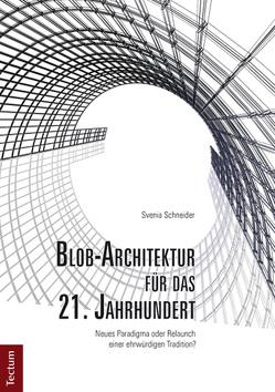 Blob-Architektur für das 21. Jahrhundert. Neues Paradigma oder Relaunch einer ehrwürdigen Tradition? von Schneider,  Svenia