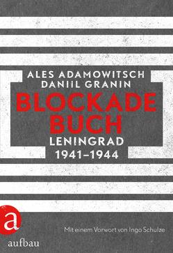 Blockadebuch von Adamowitsch,  Ales, Ettinger,  Helmut, Granin,  Daniil, Schulze,  Ingo, Willnow,  Ruprecht