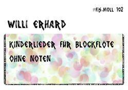 Blockflöte spielen – ohne Noten / Kinderlieder für Blockflöte – ohne Noten von Erhard,  Willi
