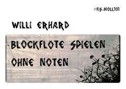 Blockflöte spielen – ohne Noten von Erhard,  Willi
