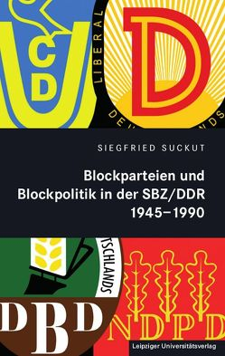 Blockparteien und Blockpolitik in der SBZ/DDR 1945-1990 von Suckut,  Siegfried