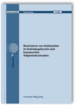 Blockscheren von Holzbauteilen im Verbindungsbereich axial beanspruchter Vollgewindeschrauben. von Blaß,  Hans Joachim;, Flaig,  Marcus