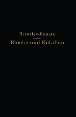 Blöcke und Kokillen von Brearley,  A.W., Brearley,  H., Rapatz,  F.