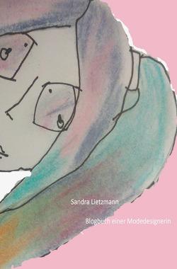 Blogbuch einer Modedesignerin von Lietzmann,  Sandra