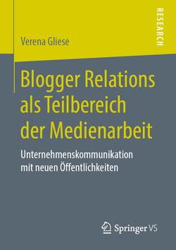 Blogger Relations als Teilbereich der Medienarbeit von Gliese,  Verena